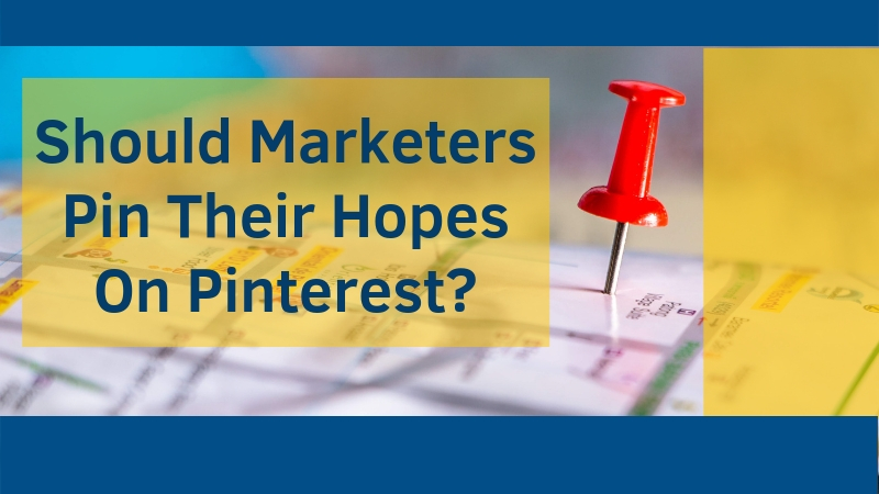 Should-Marketers-Pin-Their-Hopes-On-Pinterest