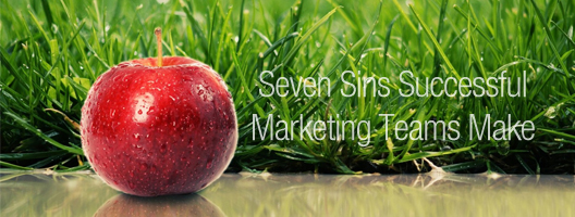 Seven Sins Successful Marketing Teams Make