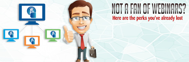 Not A Fan of Webinars Here Are The Perks You've Already Lost