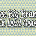 Three Big Brand Lessons In Lead Generation