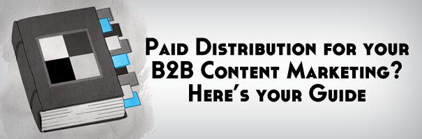 Paid Distribution for your B2B Content Marketing- Here's your Guide