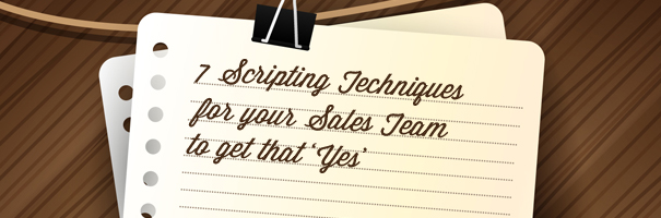 7 Scripting Techniques for your Sales Team to get that 'Yes'