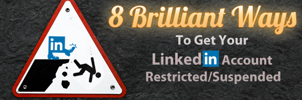 8 Brilliant Ways To Get Your LinkedIn Account Restricted Suspended