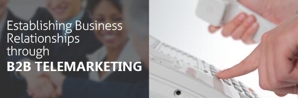 Establishing Business Relationships through B2B Telemarketing