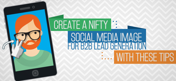 Create a Nifty Social Media Image for B2B Lead Generation with these Tips - large