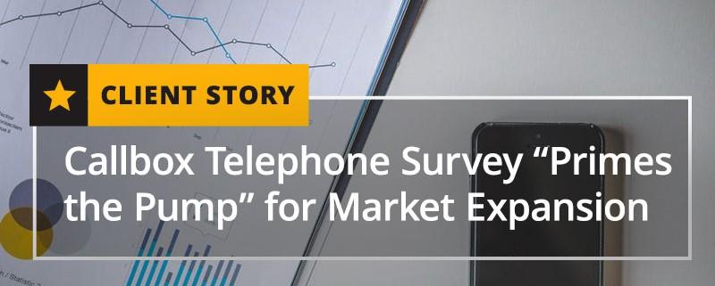 "Callbox Telephone Survey ""Primes the Pump"" for Market Expansion"