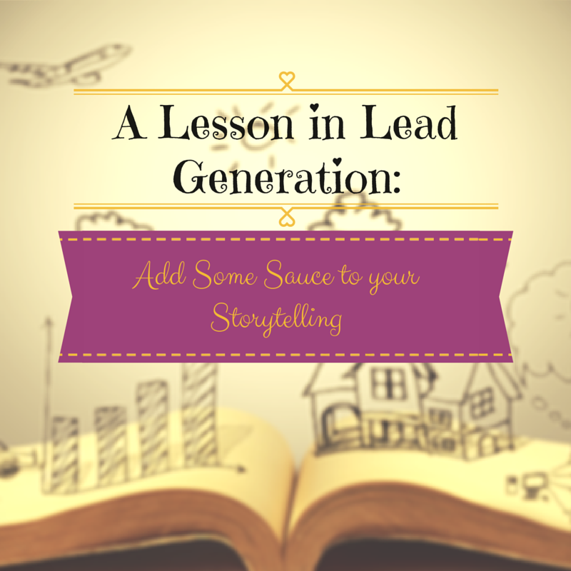 A Lesson Lead Generation: Add Some Sauce to your Storytelling
