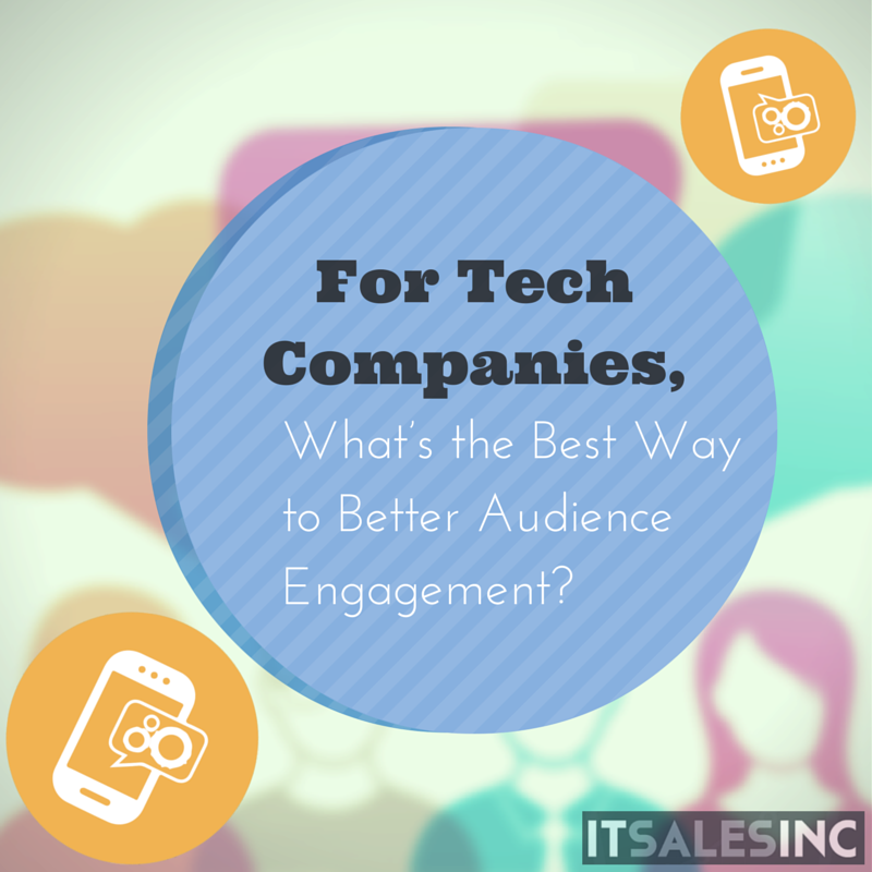 For Tech Companies, What's the Best Way to Better Audience Engagement?