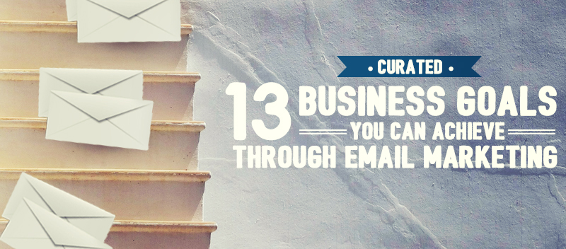 Curated: 13 Business Goals You Can Achieve Through Email Marketing