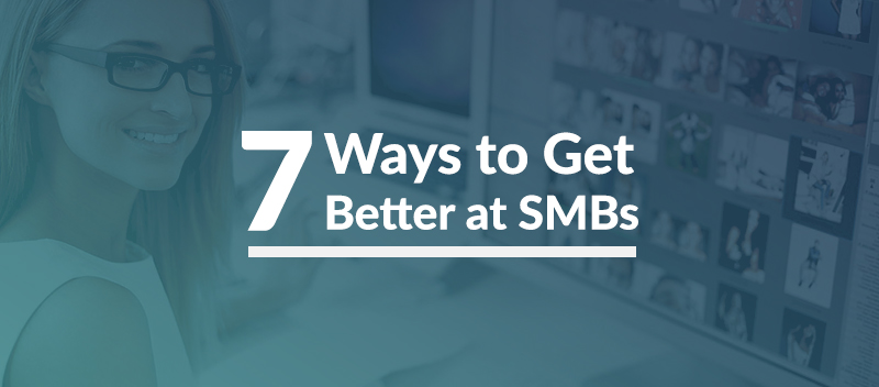 7 Ways to Get Better at SMBs