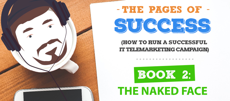 Pages of Success for IT Telemarketing Part 2: The Naked Face
