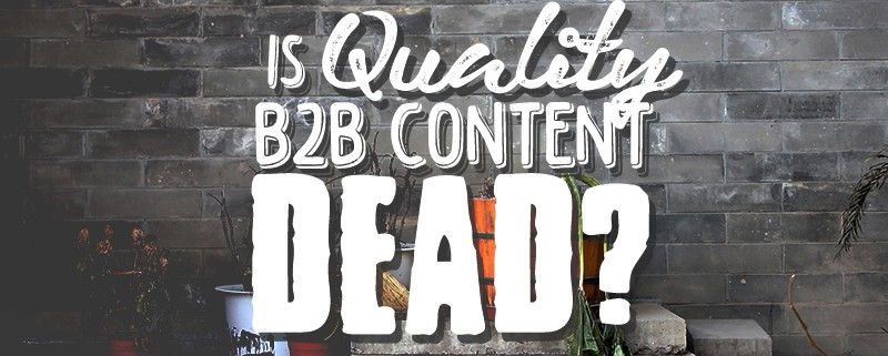 is b2b marketing dead how has The b2b marketing blog digital is dead digital marketing is dead february 17, 2017 top b2b marketing trends for 2017 january 19, 2017.