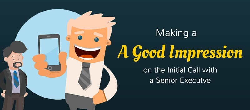 Making a Good Impression on the Initial Call with a Senior Executive