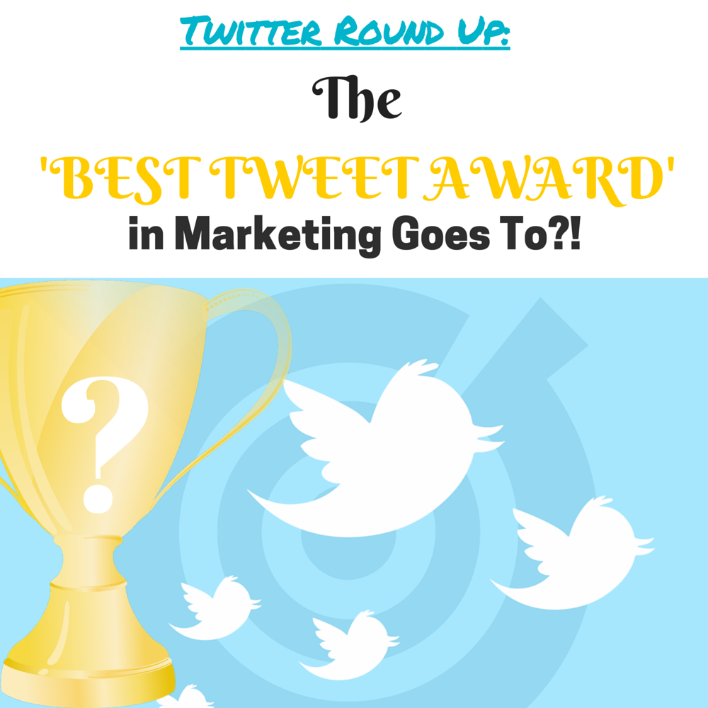 Twitter Round Up:  And The 'BEST TWEET AWARD' in Marketing Goes To!