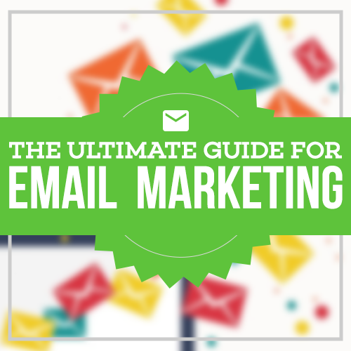 The Ultimate Guide for Email Marketing
