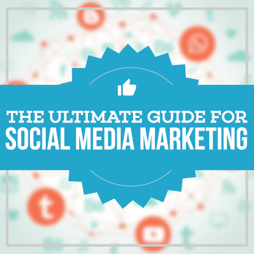 The Ultimate Guide for Social Media Marketing
