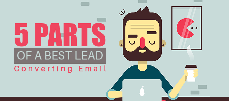5 Parts of a Best Lead Converting Email