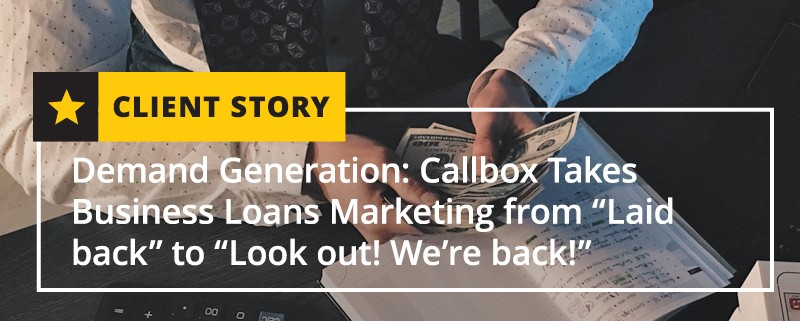 Demand Generation Callbox Takes Business Loans Marketing from Laid Back to Look Out We're Back