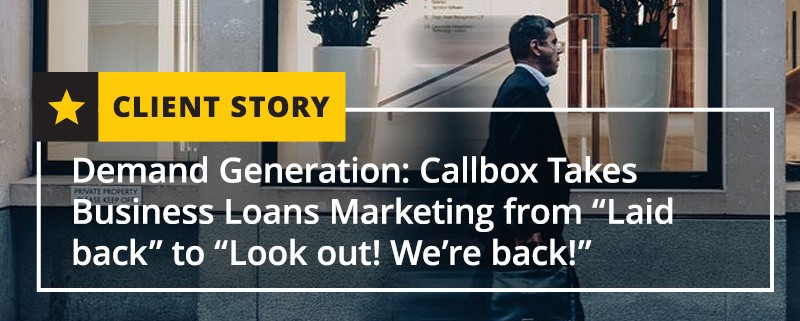 """Demand Generation: Callbox Takes Business Loans Marketing from """"Laid back"""" to """"Look out! We're back!"""""""