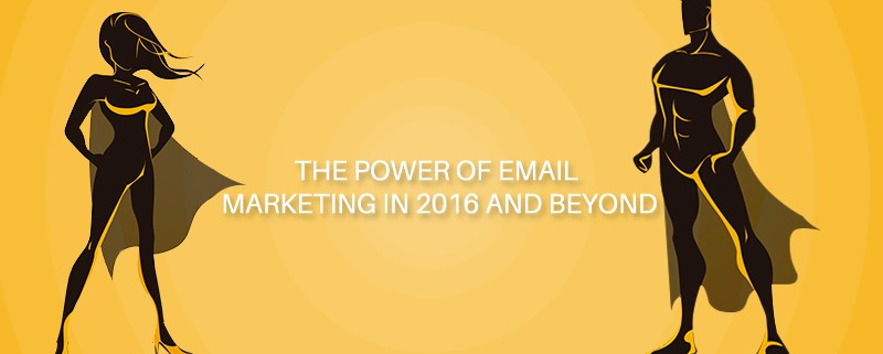 The Power of Email Marketing in 2016 and Beyond