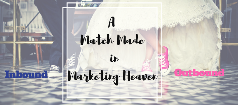 Inbound and Outbound Strategies is a Match Made in Marketing Heaven