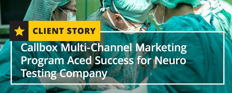 Callbox Multi-Channel Marketing Program Aced Success for Neuro Testing Company