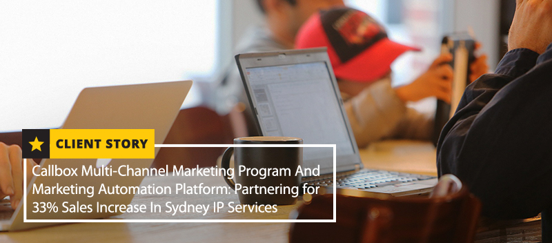 Callbox's Multi-Channel Marketing Program and Marketing Automation Platform: Partnering for 33% Sales Increase in Sydney IP Services [CASE STUDY]