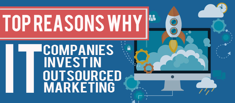 Top Reasons Why IT Companies Invest in Outsourced Marketing