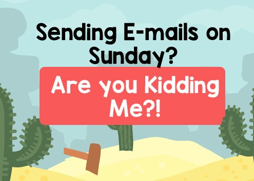 Sending E-Mails on Sunday? Are you Kidding Me?!