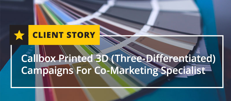 Callbox Printed 3D (Three-Differentiated) Campaigns For Co-Marketing Specialist [CASE STUDY]
