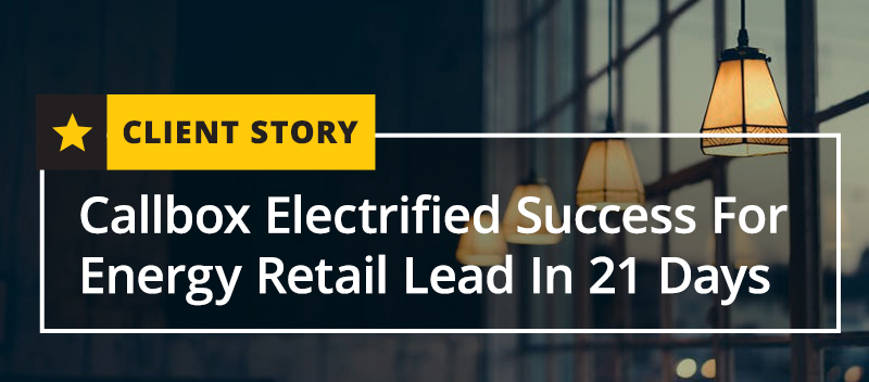 Callbox Electrified Success For Energy Retail Lead In 21 Days - Blog