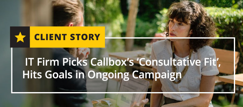 IT Firm Picks Callbox's 'Consultative Fit', Hits Goals in Ongoing Campaign