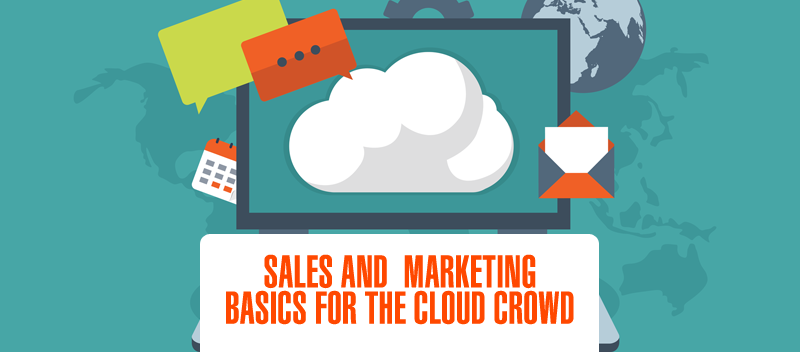 Sales and Marketing Basics for the Cloud Crowd