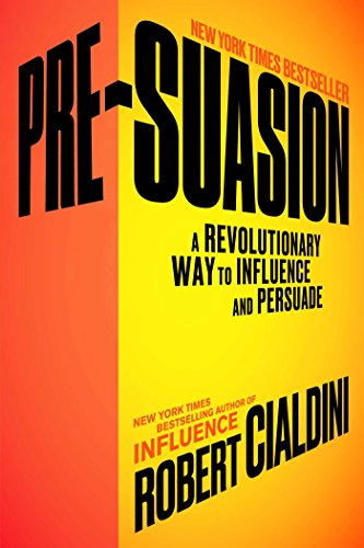 Pre-Suasion: A Revolutionary Way to Influence and Persuade (Robert Cialdini)