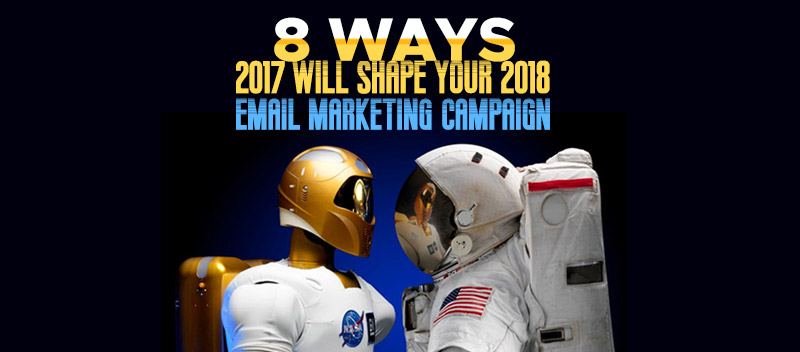 8 Ways 2017 Will Shape Your 2018 Email Marketing Campaigns