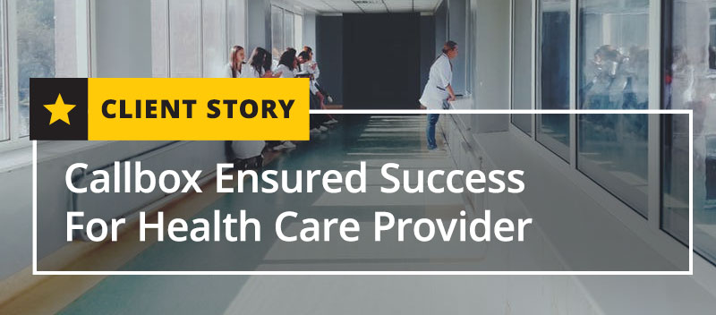 Callbox Ensured Success For Health Care Provider [CASE STUDY]