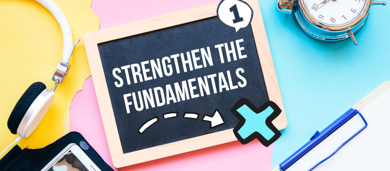 Strengthen The Fundamentals