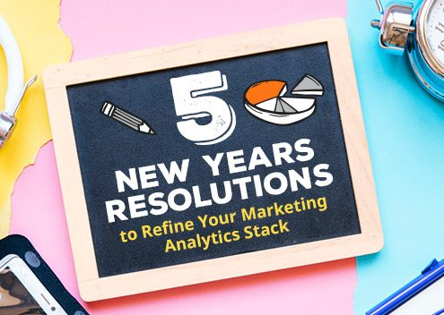 5 New Year's Resolutions to Refine Your Marketing Analytics Stack