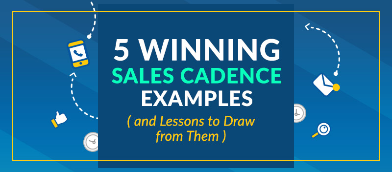 5 Winning Sales Cadence Examples (and Lessons to Draw from Them)