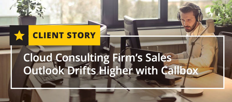 Cloud Consulting Firm's Sales Outlook Drifts Higher with Callbox [CASE STUDY]