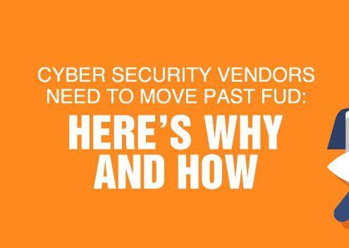 Cyber Security Vendors Need to Move Past FUD: Here's Why and How