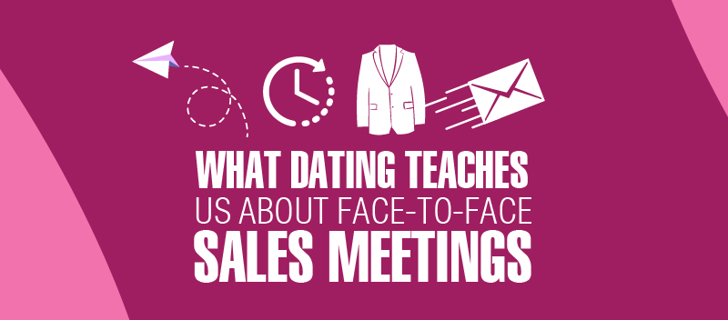 What Dating Teaches Us About Face-to-Face Sales Meetings [INFOGRAPHIC]