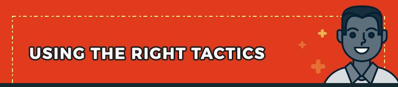 Using the right tactics