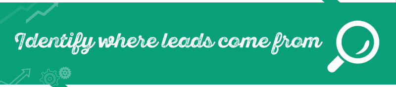#2 Identify where leads come from