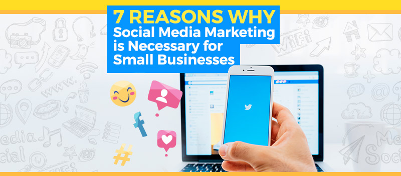 7 Reasons Why Social Media Marketing is Necessary for Small Businesses [GUEST POST]
