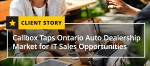 Callbox Taps Ontario Auto Dealership Market for IT Sales Opportunities [CASE STUDY]