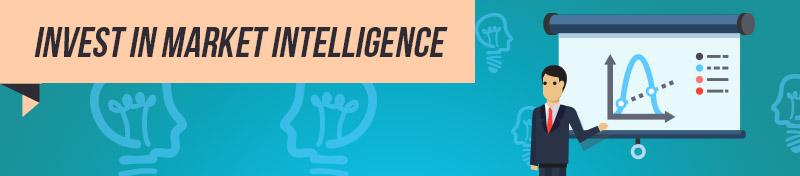 Invest in market intelligence
