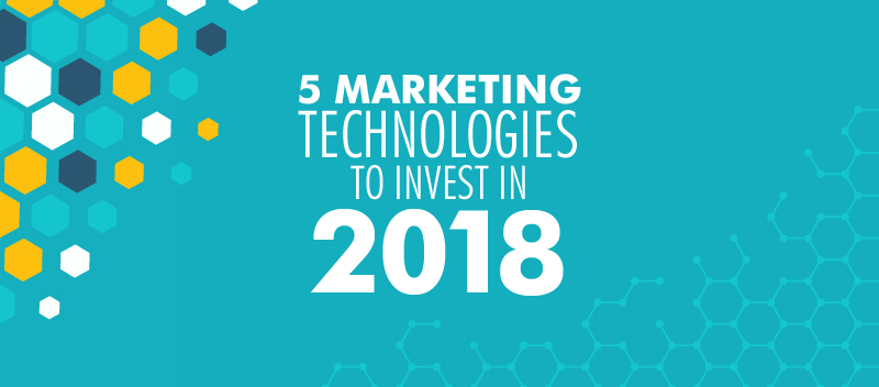 5 Marketing Technologies to Invest In 2018