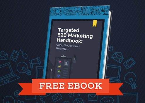 Targeted B2B Marketing Guide, Checklists and Worksheets [Free eBook]
