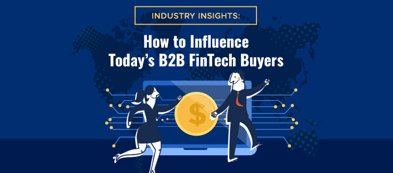 Industry-Insights-How-to-Influence-Todays-B2B-FinTech-Buyers